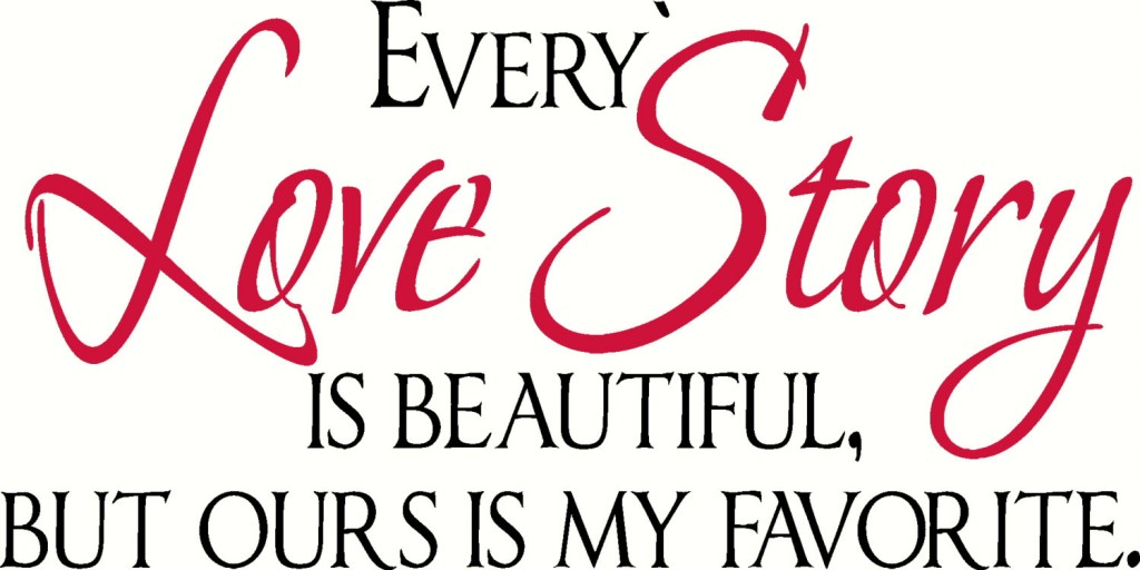 Every Love Story Is Beautiful But Ours My Favorite