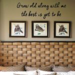 Grow Old Along with Me the Best is Yet to Be Wall Decal