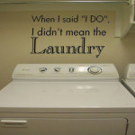 When I said I do, I didn't mean the Laundry Wall Decal
